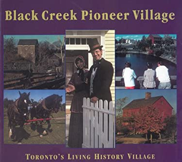 Black Creek Pioneer Village: Toronto's Living History Village 9781896219646