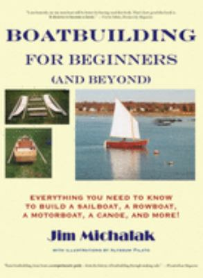 Boatbuilding for Beginners (and Beyond): Everything You Need to Know to Build a Sailboat, a Rowboat, a Motorboat, a Canoe, and More [With Plans] 9781891369292