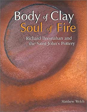 Body of Clay, Soul of Fire: Richard Bresnahan and the Saint John's Pottery 9781890434465