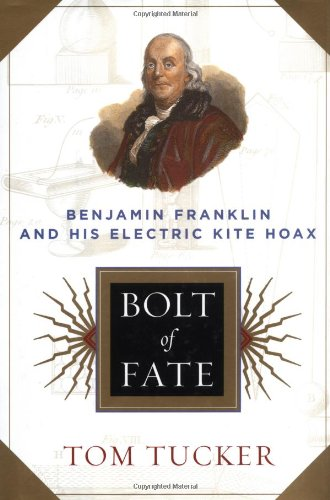 Bolt of Fate: Benjamin Franklin and His Electric Kite Hoax 9781891620706