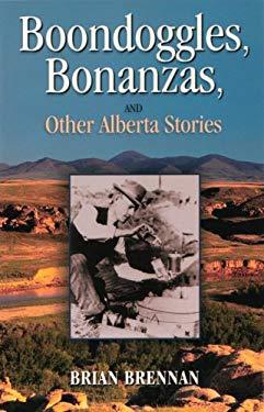 Boondoggles, Bonanzas & Other AB Stories 9781894004947