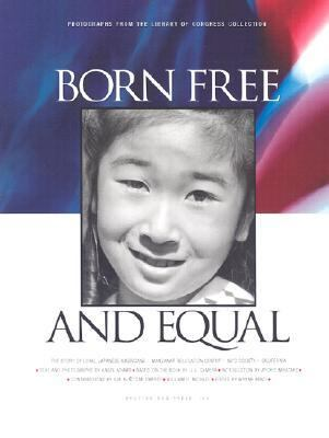 Born Free and Equal: The Story of Loyal Japanese Americans, Manzanar Relocation Center, Inyo County, California: Photographs from the Libra 9781893343054