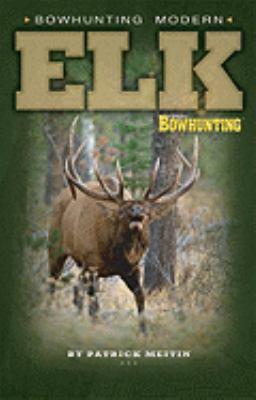 Bowhunting Modern Elk 9781892947994