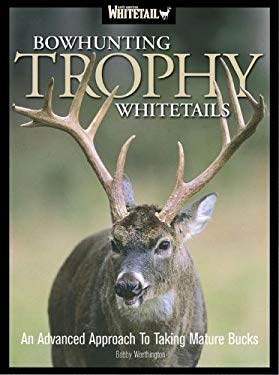 Bowhunting Trophy Whitetails: An Advanced Approach to Taking Mature Bucks 9781892947536