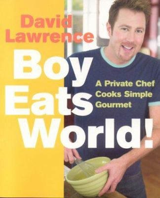 Boy Eats World!: A Private Chef Cooks Simple Gourmet 9781891105258