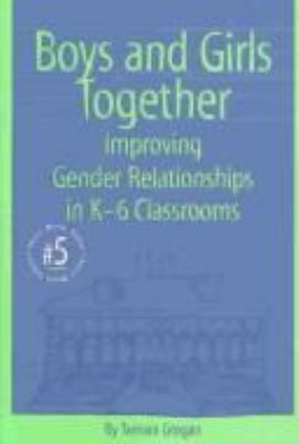 Boys and Girls Together: Improving Gender Relationships in K-6 Classrooms