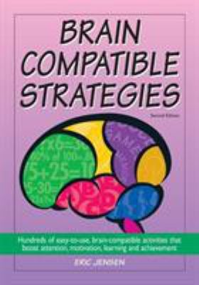 Brain-Compatible Strategies: Hundreds of Easy-To-Use, Brain-Compatible Activities That Boost Attention, Motivation, Learning and Achievement 9781890460419