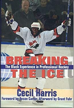 Breaking the Ice: The Black Experience in Professional Hockey 9781894663588