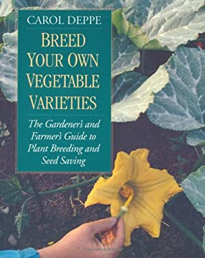 Breed Your Own Vegetable Varieties: The Gardener's & Farmer's Guide to Plant Breeding & Seed Saving 9781890132729