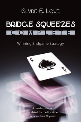 Bridge Squeezes Complete: Winning Endgame Strategy 9781897106587