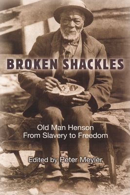 Broken Shackles: Old Man Henson: From Slavery to Freedom 9781896219578