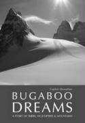 Bugaboo Dreams: A Story of Skiers, Helicopters & Mountains 9781897522110