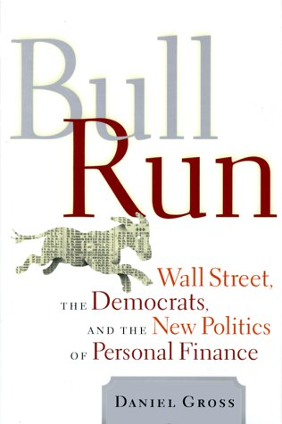 Bull Run: Wall Street, the Democrats, and the New Politics of Personal Finance 9781891620294