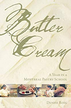 Butter Cream: A Year in a Montreal Pastry School 9781897109304