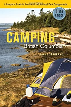 Camping British Columbia: A Complete Guide to Provincial and National Park Campgrounds, Sixth Edition 9781894974608