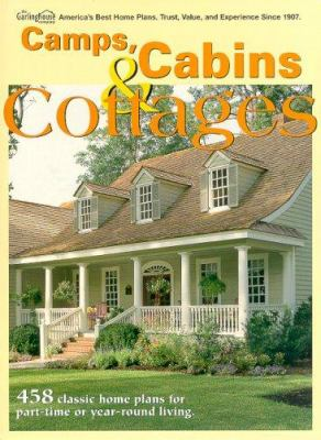 Camps, Cabins & Cottages: 458 Classic Home Plans for Part-Time or Year-Round Living 9781893536241
