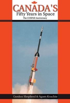 Canada's Fifty Years in Space: The COSPAR Anniversary 9781894959728
