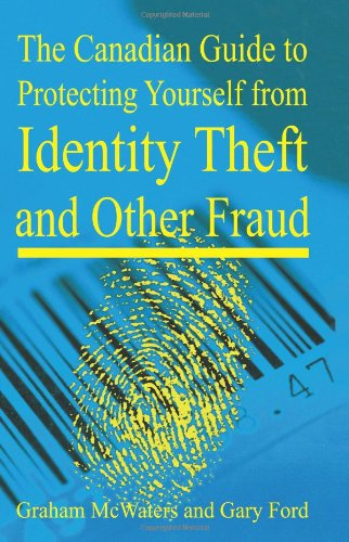 Canadian Guide to Protecting Yourself from Identity Theft and Other Fraud 9781897178461