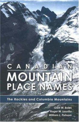 Canadian Mountain Place Names: The Rockies and Columbia Mountains 9781894765794