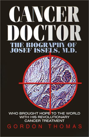 Cancer Doctor: The Biography of Josef Issels, M.D., Who Brought Hope to the World with His Revolutionary Cancer Treatment 9781893302181