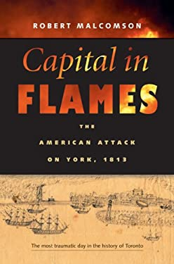 Capitol in Flames: The American Attack on York, 1813 9781896941530