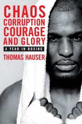 Chaos, Corruption, Courage and Glory: A Year in Boxing 9781894963381