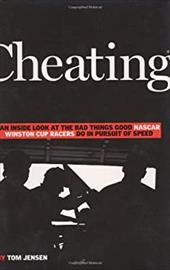 Cheating: An Inside Look at the Bad Things Good NASCAR Winston Cup Racers Do in the Pursuit of Speed 7719573