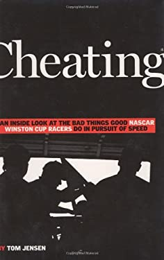 Cheating: An Inside Look at the Bad Things Good NASCAR Winston Cup Racers Do in the Pursuit of Speed 9781893618220