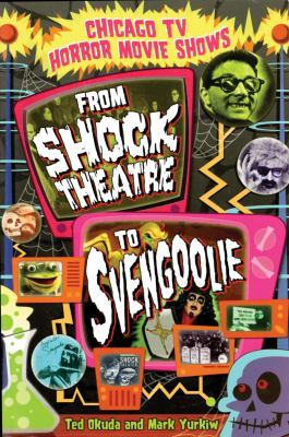 Chicago TV Horror Movie Shows: From Shock Theatre to Svengoolie 9781893121133