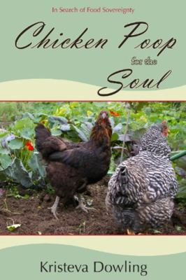 Chicken Poop for the Soul: A Year in Search of Food Sovereignty 9781894759601