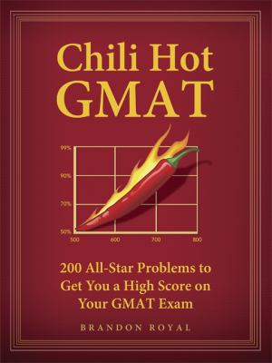 Chili Hot GMAT: 200 All-Star Problems to Get You a High Score on Your GMAT Exam 9781897393703