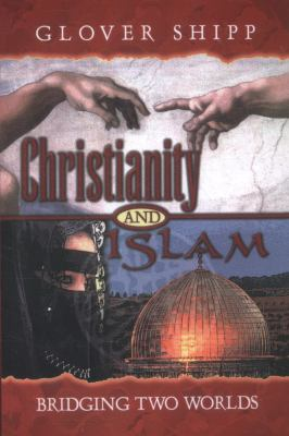 Christianity and Islam: Bridging Two Worlds 9781892435170