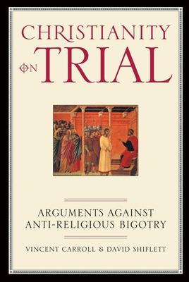 Christianity on Trial: Arguments Against Anti-Religious Bigotry 9781893554153