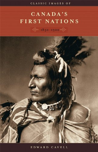 Classic Images of Canada's First Nations: 1850-1920 9781894974646