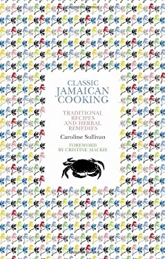 Classic Jamaican Cooking: Traditional Recipes and Herbal Remedies 9781897959428