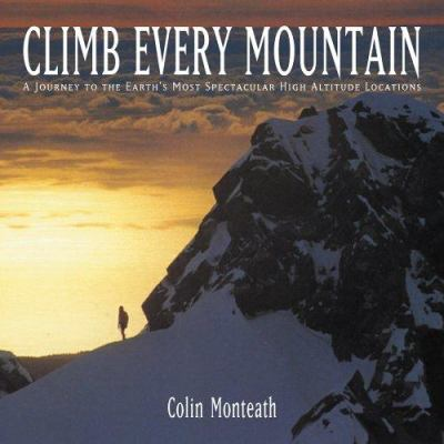 Climb Every Mountain: A Journey to the Earth's Most Spectacular High Altitude Locations 9781894622639