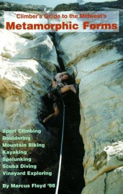 Climber's Guide to the Midwest's Metamorphic Forms: Sport Climbing, Bouldering, Mountain Biking, Kayaking, Spelunking, Scuba Diving, Vineyard Explorin