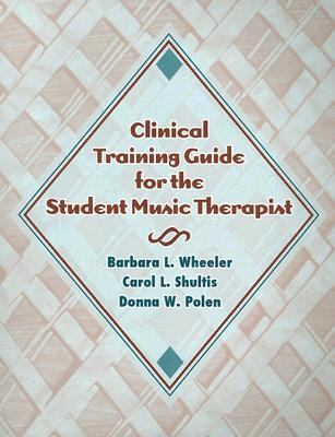 Clinical Training Guide for the Student Music Therapist 9781891278273