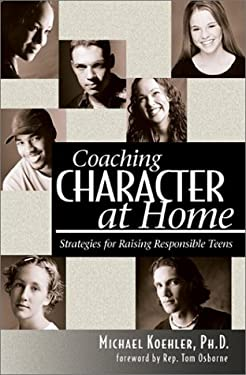 Coaching Character at Home: Strategies for Raising Responsible Teens 9781893732483