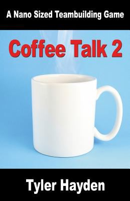 Coffee Talk Two - Another Nano Sized Teambuilding Game 9781897050255