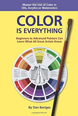 Color Is Everything: Master the Use of Color in Oils, Acrylics or Watercolors 9781892538369