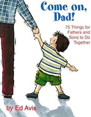 Come on Dad!: 75 Things for Fathers and Sons to Do Together 9781894222723