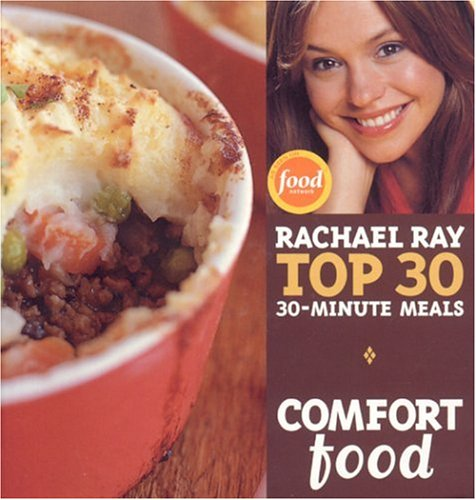 Comfort Food: Rachael Ray's Top 30 30-Minutes Meals 9781891105234