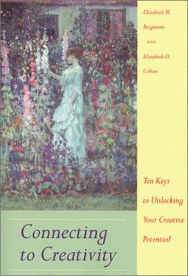Connecting to Creativity: Ten Keys to Unlocking Your Creative Potential 9781892123091