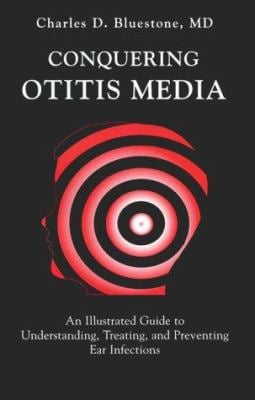 Conquering Otitis Media: An Illustrated Guide to Understanding, Treating, and Preventing Ear Infections