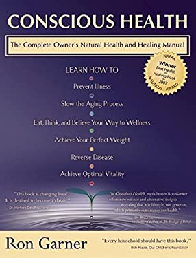 Conscious Health: The Complete Owner's Manual for Healing Naturally 9781897238356