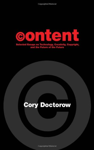 Content: Selected Essays on Technology, Creativity, Copyright, and the Future of the Future 9781892391810