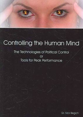 Controlling the Human Mind: The Technologies of Political Control or Tools for Peak Performance 9781890693541