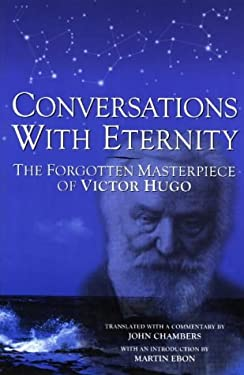Conversations with Eternity: The Forgotten Masterpiece of Victor Hugo 9781892138019