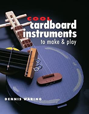 Cool Cardboard Instruments to Make & Play 9781895569629